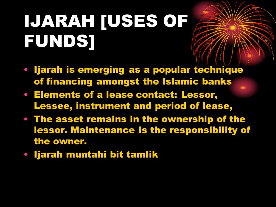 IJARAH [USES OF FUNDS] Ijarah is emerging as a popular technique of financing amongst the Islamic banks.
